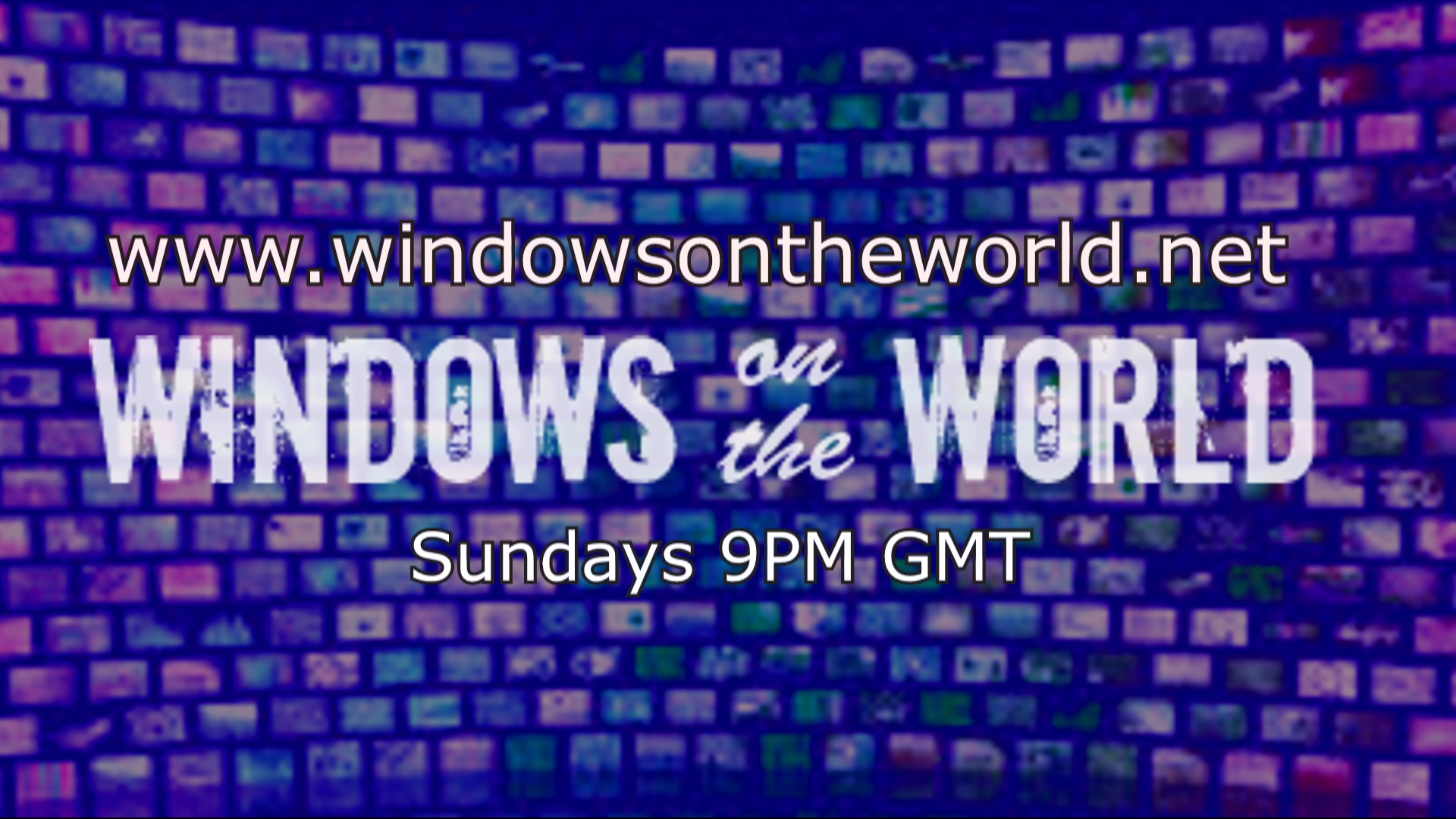 Windows on the World every Sunday 9pm GMT